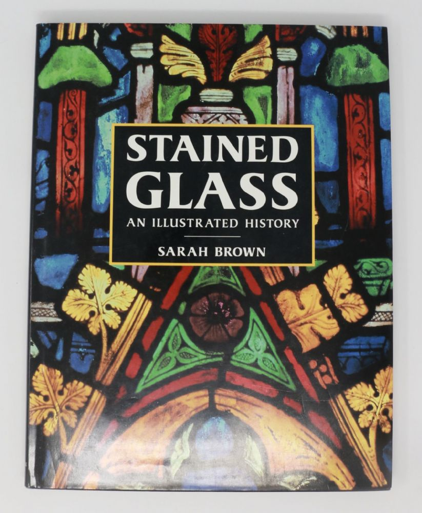 Stained Glass an Illustrated History by Sarah Brown